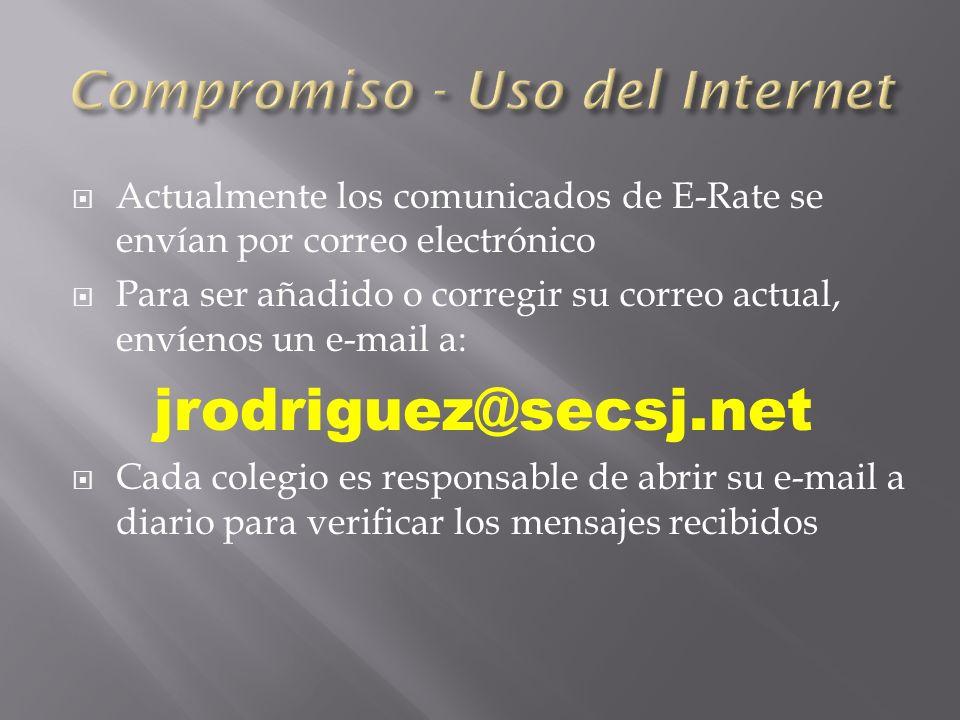 Actualmente los comunicados de E-Rate se envían por correo electrónico Para ser añadido o corregir su correo actual, envíenos un e-mail a: jrodriguez@secsj.net Cada colegio es responsable de abrir su e-mail a diario para verificar los mensajes recibidos