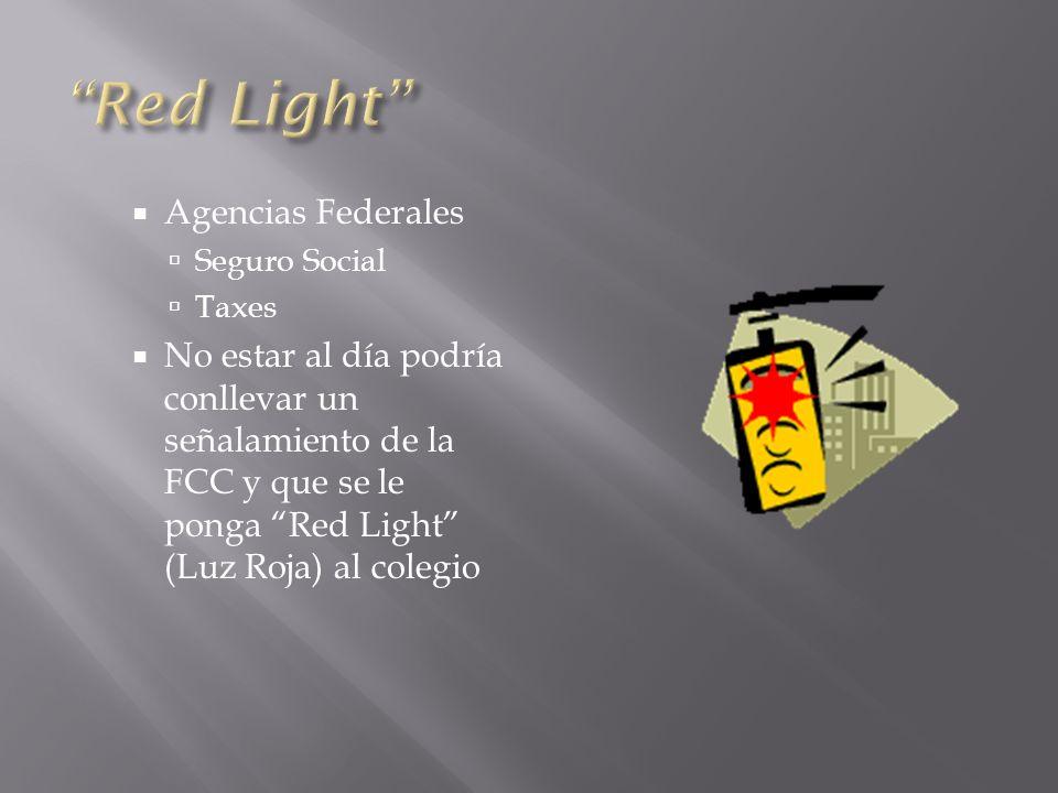 Agencias Federales Seguro Social Taxes No estar al día podría conllevar un señalamiento de la FCC y que se le ponga Red Light (Luz Roja) al colegio