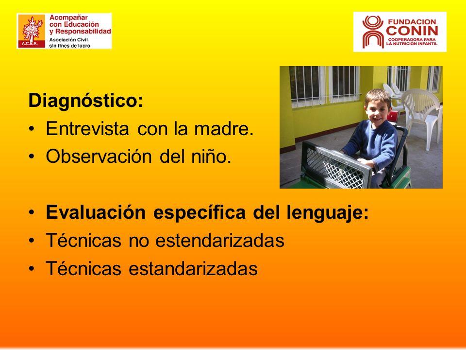 Diagnóstico: Entrevista con la madre. Observación del niño. Evaluación específica del lenguaje: Técnicas no estendarizadas Técnicas estandarizadas