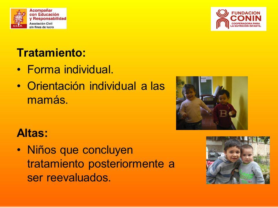 Tratamiento: Forma individual. Orientación individual a las mamás. Altas: Niños que concluyen tratamiento posteriormente a ser reevaluados.