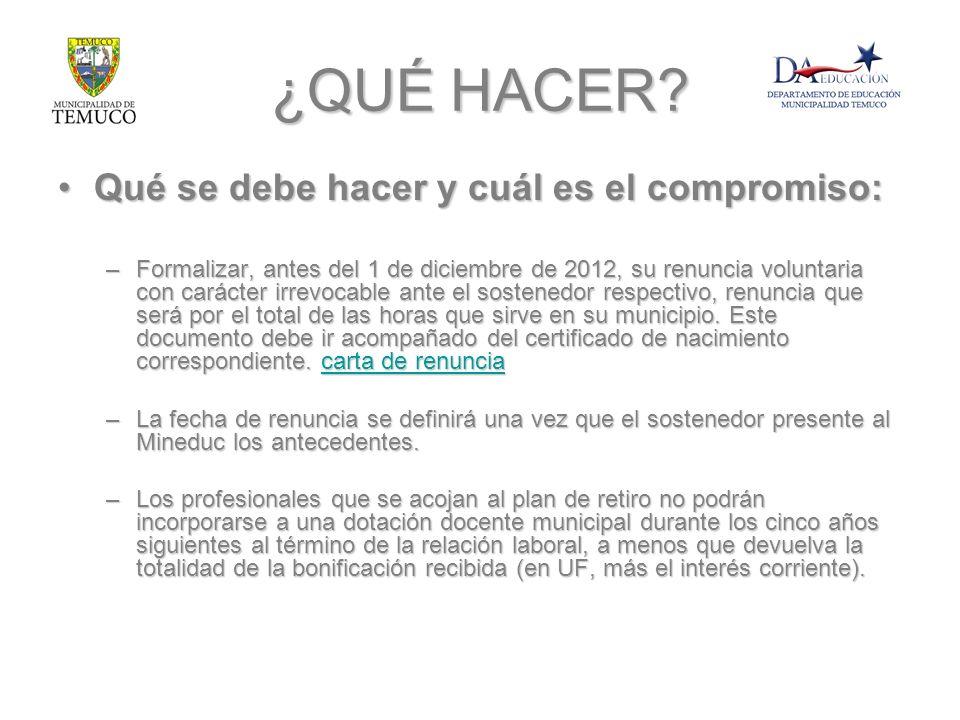 ¿QUÉ HACER? Qué se debe hacer y cuál es el compromiso:Qué se debe hacer y cuál es el compromiso: –Formalizar, antes del 1 de diciembre de 2012, su ren