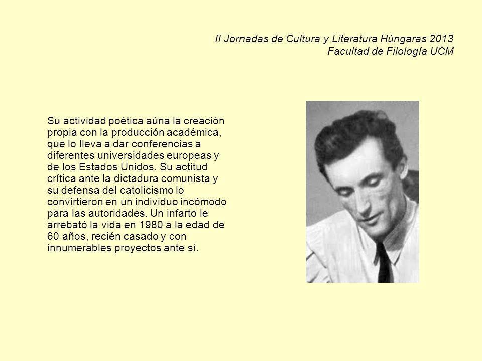 II Jornadas de Cultura y Literatura Húngaras 2013 Facultad de Filología UCM Su actividad poética aúna la creación propia con la producción académica, que lo lleva a dar conferencias a diferentes universidades europeas y de los Estados Unidos.