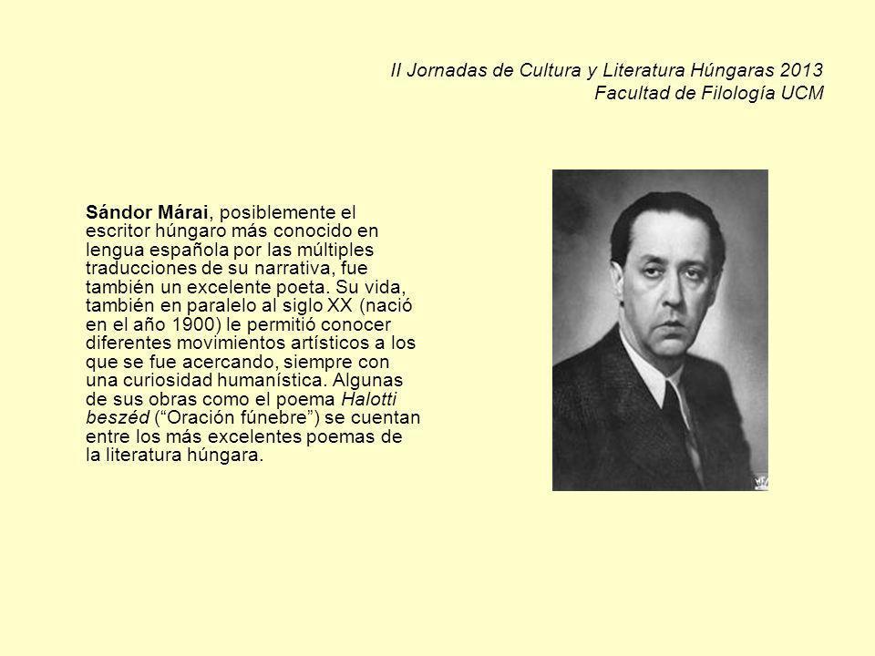 II Jornadas de Cultura y Literatura Húngaras 2013 Facultad de Filología UCM Sándor Márai, posiblemente el escritor húngaro más conocido en lengua española por las múltiples traducciones de su narrativa, fue también un excelente poeta.