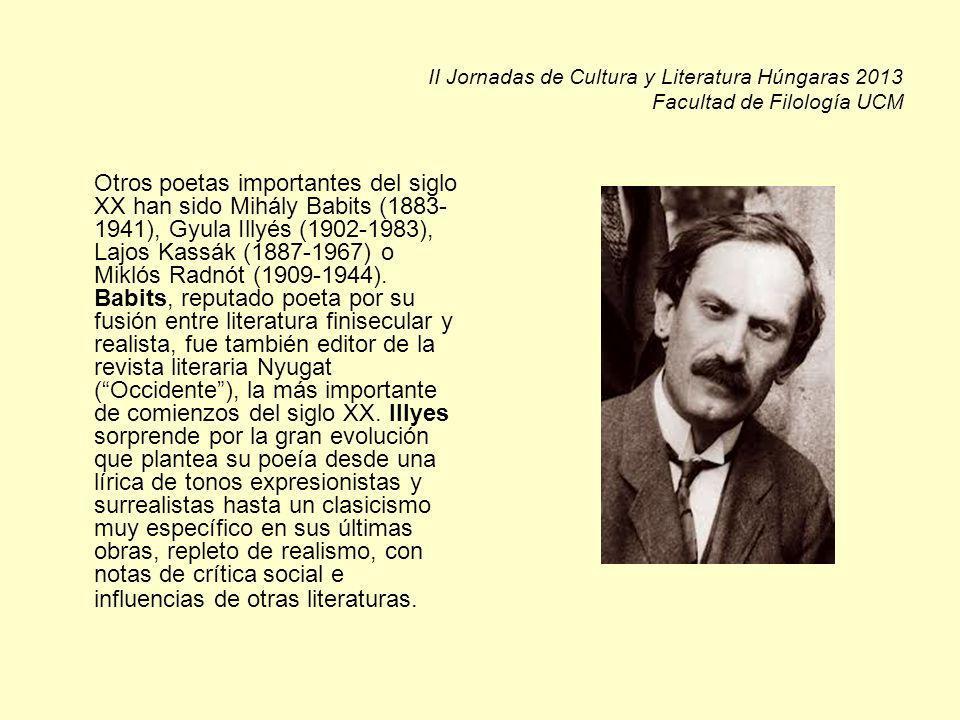 II Jornadas de Cultura y Literatura Húngaras 2013 Facultad de Filología UCM Otros poetas importantes del siglo XX han sido Mihály Babits (1883- 1941), Gyula Illyés (1902-1983), Lajos Kassák (1887-1967) o Miklós Radnót (1909-1944).