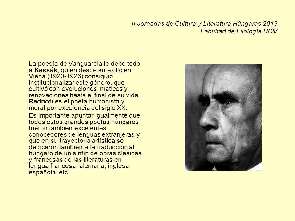 II Jornadas de Cultura y Literatura Húngaras 2013 Facultad de Filología UCM La poesía de Vanguardia le debe todo a Kassák, quien desde su exilio en Viena (1920-1926) consiguió institucionalizar este género, que cultivó con evoluciones, matices y renovaciones hasta el final de su vida.