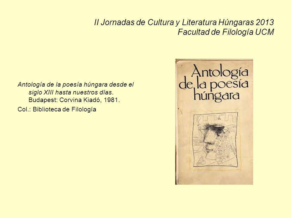 II Jornadas de Cultura y Literatura Húngaras 2013 Facultad de Filología UCM Antología de la poesía húngara desde el siglo XIII hasta nuestros días. Bu