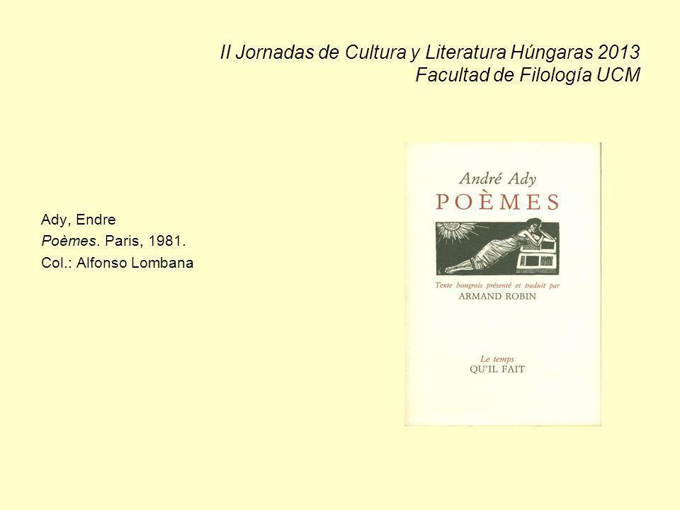 II Jornadas de Cultura y Literatura Húngaras 2013 Facultad de Filología UCM Ady, Endre Poèmes. Paris, 1981. Col.: Alfonso Lombana