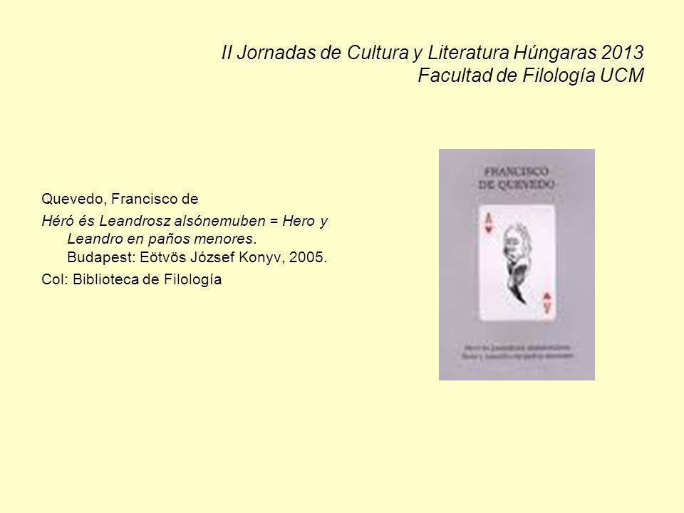 II Jornadas de Cultura y Literatura Húngaras 2013 Facultad de Filología UCM Quevedo, Francisco de Héró és Leandrosz alsónemuben = Hero y Leandro en paños menores.