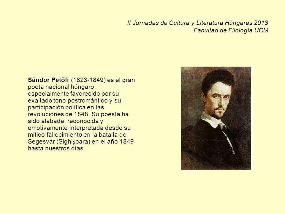 II Jornadas de Cultura y Literatura Húngaras 2013 Facultad de Filología UCM Sándor Petőfi (1823-1849) es el gran poeta nacional húngaro, especialmente favorecido por su exaltado tono postromántico y su participación política en las revoluciones de 1848.