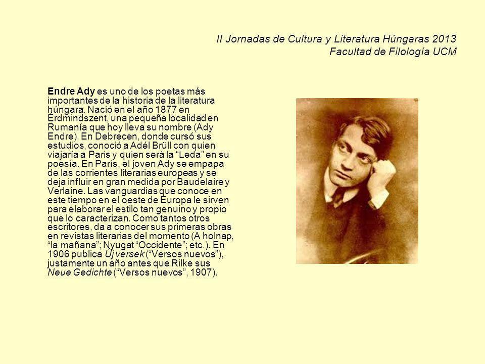 II Jornadas de Cultura y Literatura Húngaras 2013 Facultad de Filología UCM Endre Ady es uno de los poetas más importantes de la historia de la literatura húngara.