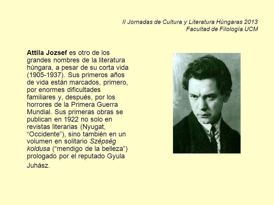 II Jornadas de Cultura y Literatura Húngaras 2013 Facultad de Filología UCM Attila Jozsef es otro de los grandes nombres de la literatura húngara, a pesar de su corta vida (1905-1937).