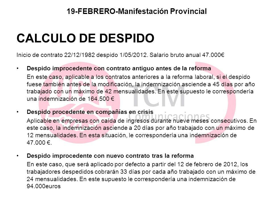 19-FEBRERO-Manifestación Provincial CALCULO DE DESPIDO Inicio de contrato 22/12/1982 despido 1/05/2012. Salario bruto anual 47.000 Despido improcedent