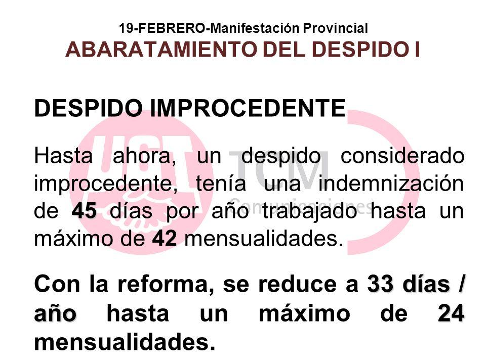 19-FEBRERO-Manifestación Provincial ABARATAMIENTO DEL DESPIDO I DESPIDO IMPROCEDENTE 45 Hasta ahora, un despido considerado improcedente, tenía una in