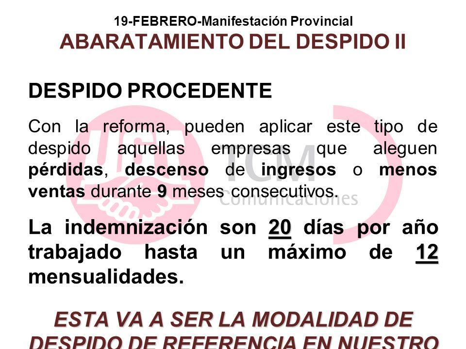 19-FEBRERO-Manifestación Provincial ABARATAMIENTO DEL DESPIDO II DESPIDO PROCEDENTE 9 Con la reforma, pueden aplicar este tipo de despido aquellas emp