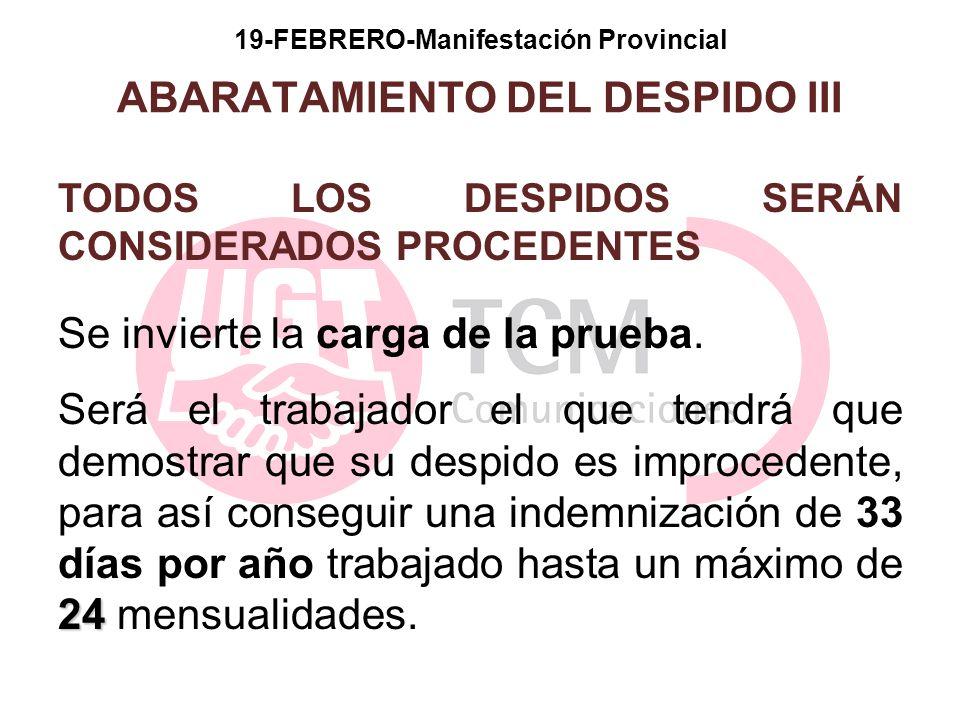 19-FEBRERO-Manifestación Provincial ABARATAMIENTO DEL DESPIDO III TODOS LOS DESPIDOS SERÁN CONSIDERADOS PROCEDENTES Se invierte la carga de la prueba.