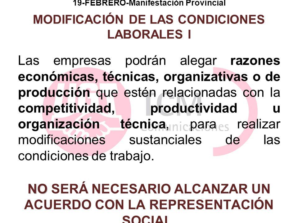19-FEBRERO-Manifestación Provincial MODIFICACIÓN DE LAS CONDICIONES LABORALES I Las empresas podrán alegar razones económicas, técnicas, organizativas