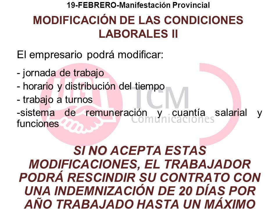 19-FEBRERO-Manifestación Provincial MODIFICACIÓN DE LAS CONDICIONES LABORALES II El empresario podrá modificar: - jornada de trabajo - horario y distr