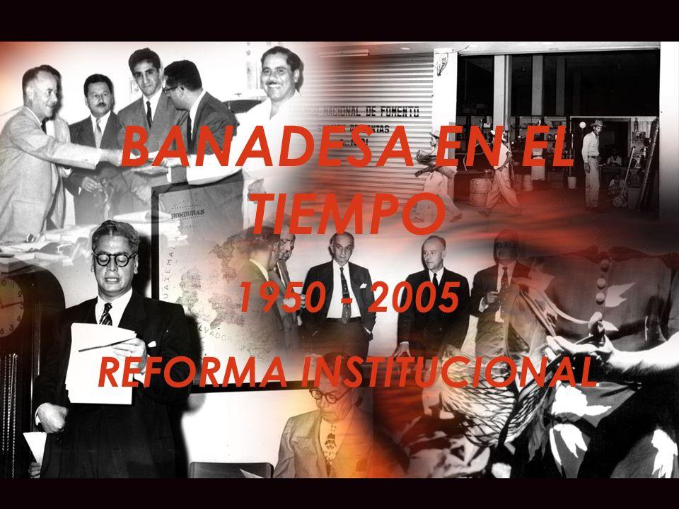 BANADESA EN EL TIEMPO 1950 - 2005 REFORMA INSTITUCIONAL