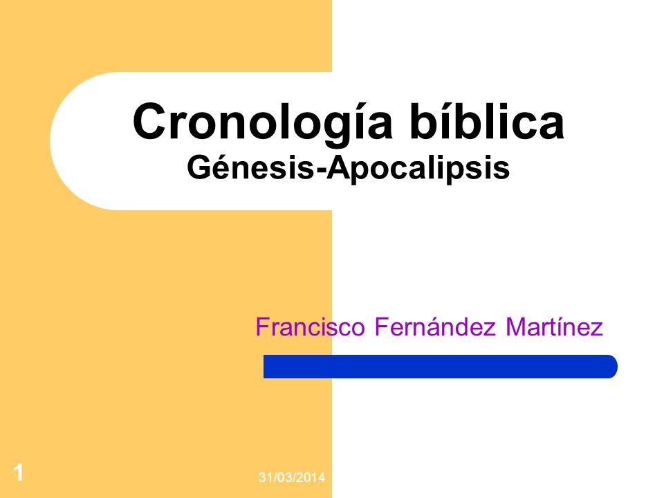 31/03/2014 1 Cronología bíblica Génesis-Apocalipsis Francisco Fernández Martínez
