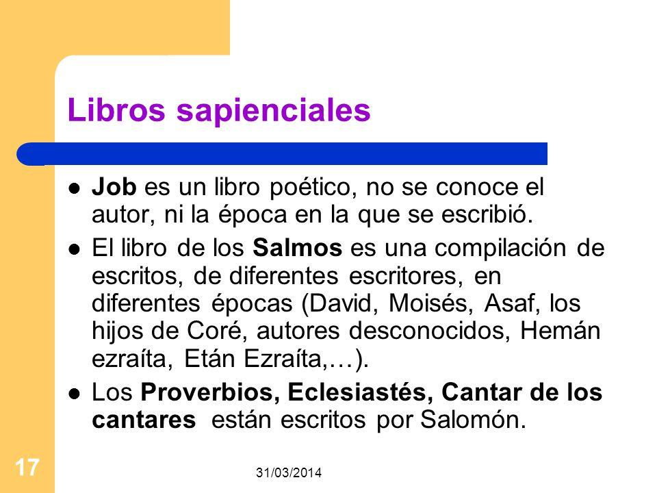 31/03/2014 17 Libros sapienciales Job es un libro poético, no se conoce el autor, ni la época en la que se escribió. El libro de los Salmos es una com