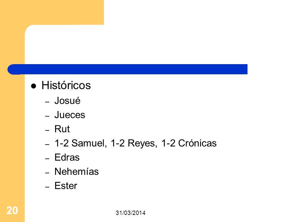 31/03/2014 20 Históricos – Josué – Jueces – Rut – 1-2 Samuel, 1-2 Reyes, 1-2 Crónicas – Edras – Nehemías – Ester
