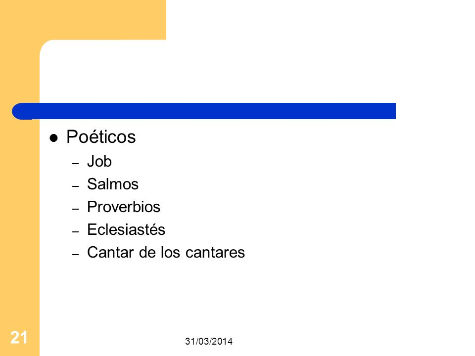 31/03/2014 21 Poéticos – Job – Salmos – Proverbios – Eclesiastés – Cantar de los cantares