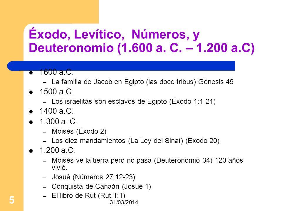 31/03/2014 5 Éxodo, Levítico, Números, y Deuteronomio (1.600 a. C. – 1.200 a.C) 1600 a.C. – La familia de Jacob en Egipto (las doce tribus) Génesis 49