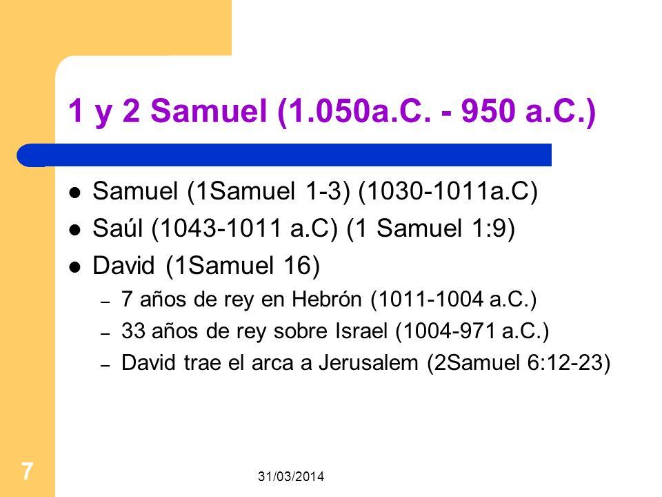 31/03/2014 7 1 y 2 Samuel (1.050a.C. - 950 a.C.) Samuel (1Samuel 1-3) (1030-1011a.C) Saúl (1043-1011 a.C) (1 Samuel 1:9) David (1Samuel 16) – 7 años d