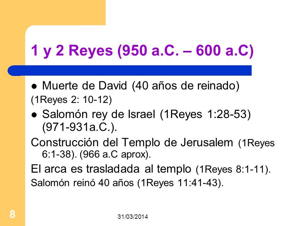 31/03/2014 8 1 y 2 Reyes (950 a.C. – 600 a.C) Muerte de David (40 años de reinado) (1Reyes 2: 10-12) Salomón rey de Israel (1Reyes 1:28-53) (971-931a.
