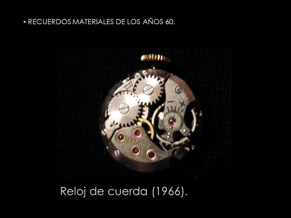 Reloj de cuerda (1966). RECUERDOS MATERIALES DE LOS AÑOS 60.