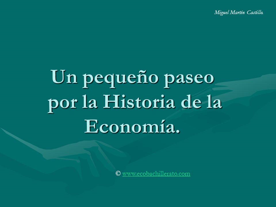 Un pequeño paseo por la Historia de la Economía.Miguel Martín Castillo.