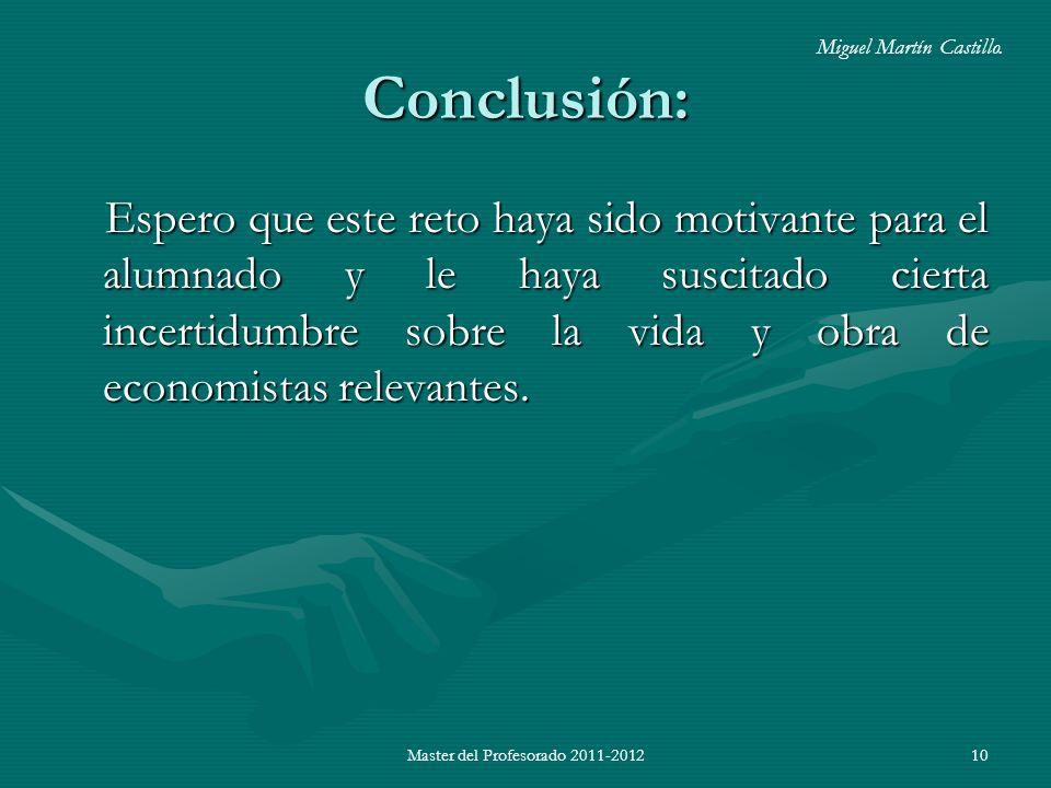 Master del Profesorado 2011-201210 Conclusión: Espero que este reto haya sido motivante para el alumnado y le haya suscitado cierta incertidumbre sobre la vida y obra de economistas relevantes.