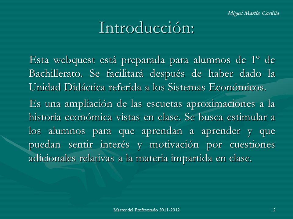 Master del Profesorado 2011-20122 Introducción: Esta webquest está preparada para alumnos de 1º de Bachillerato. Se facilitará después de haber dado l
