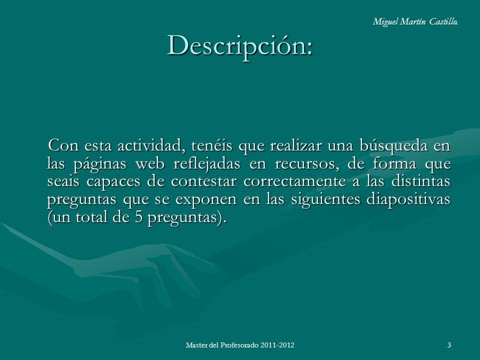 Master del Profesorado 2011-20123 Descripción: Con esta actividad, tenéis que realizar una búsqueda en las páginas web reflejadas en recursos, de form