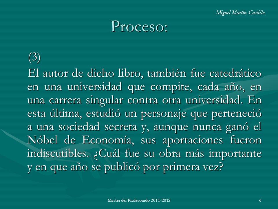 Master del Profesorado 2011-20126 Proceso: (3) El autor de dicho libro, también fue catedrático en una universidad que compite, cada año, en una carre
