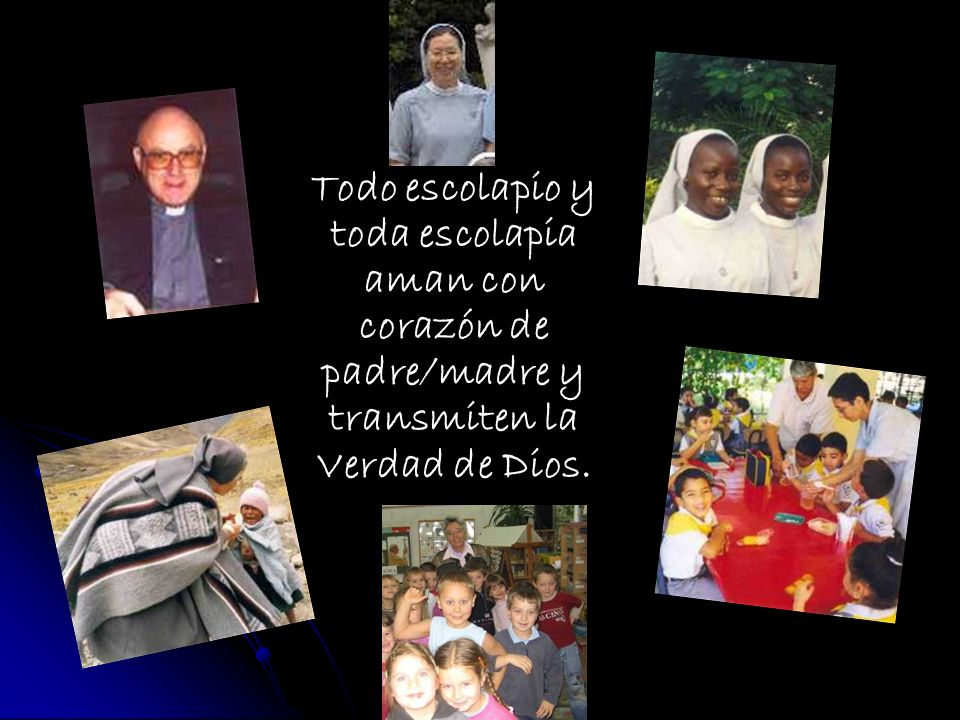 Todo escolapio y toda escolapia aman con corazón de padre/madre y transmiten la Verdad de Dios.