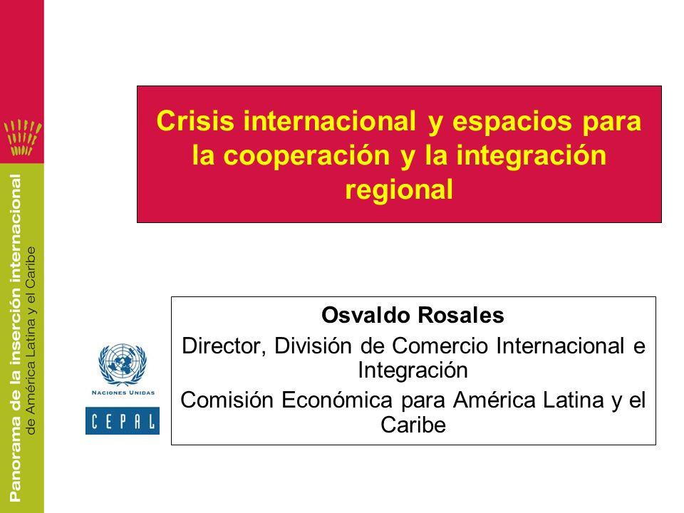 Crisis internacional y espacios para la cooperación y la integración regional Osvaldo Rosales Director, División de Comercio Internacional e Integraci