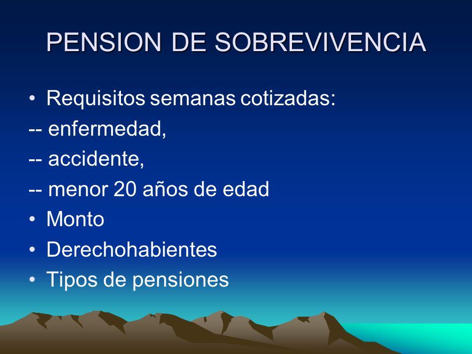 PENSION DE INVALIDEZ A- Requisito de cotización al Sistema: -- Enfermedad -- Accidente -- Menor 20 años edad B- Calificación invalidez C- Monto Pensió