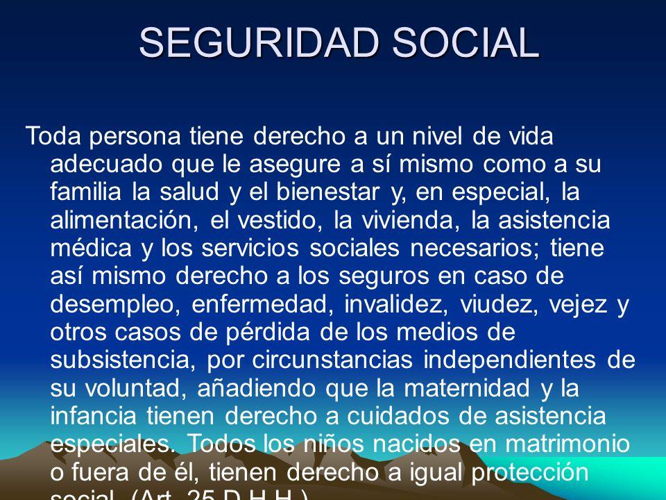 Seguridad social Toda persona, como miembro de la sociedad tiene derecho a la seguridad social, y a obtener mediante el esfuerzo nacional y la coopera