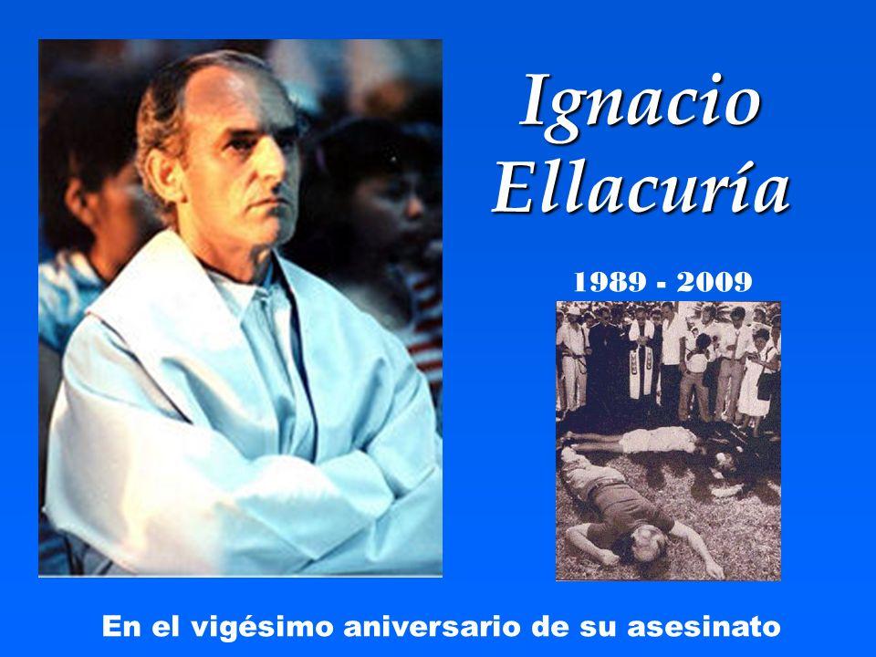 Ignacio Ellacuría 1989 - 2009 En el vigésimo aniversario de su asesinato