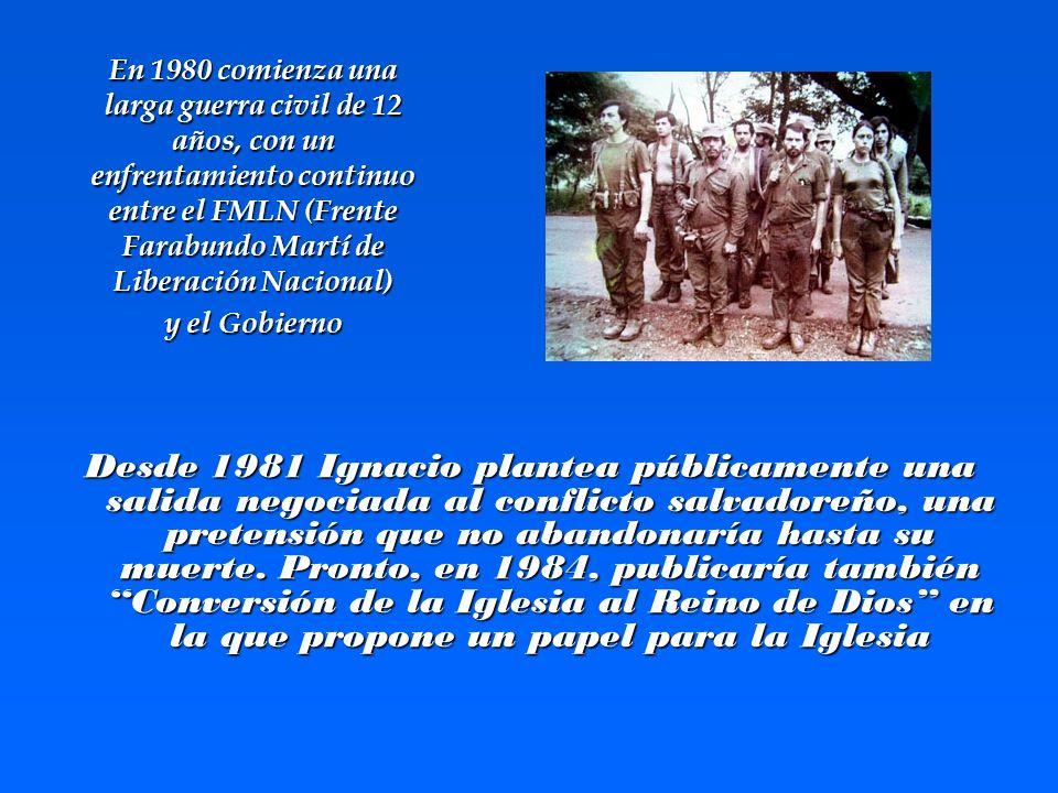 Desde 1981 Ignacio plantea públicamente una salida negociada al conflicto salvadoreño, una pretensión que no abandonaría hasta su muerte. Pronto, en 1