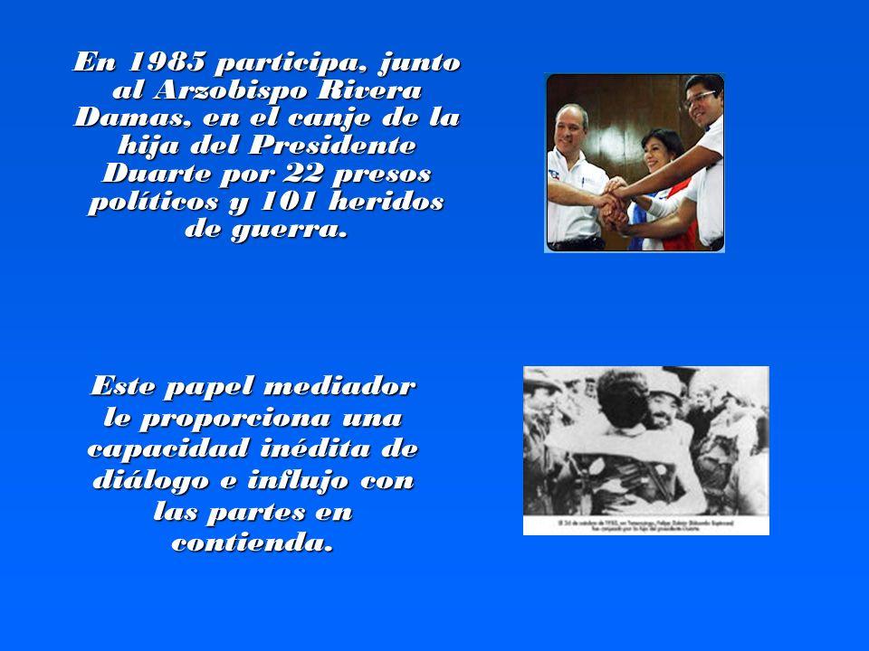 En 1985 participa, junto al Arzobispo Rivera Damas, en el canje de la hija del Presidente Duarte por 22 presos políticos y 101 heridos de guerra. Este