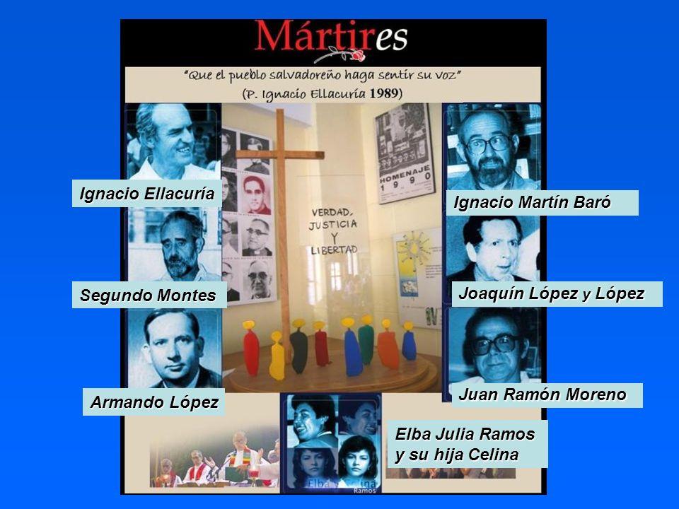 Ignacio Ellacuría Ignacio Martín Baró Segundo Montes Armando López Juan Ramón Moreno Joaquín López y López Elba Julia Ramos y su hija Celina
