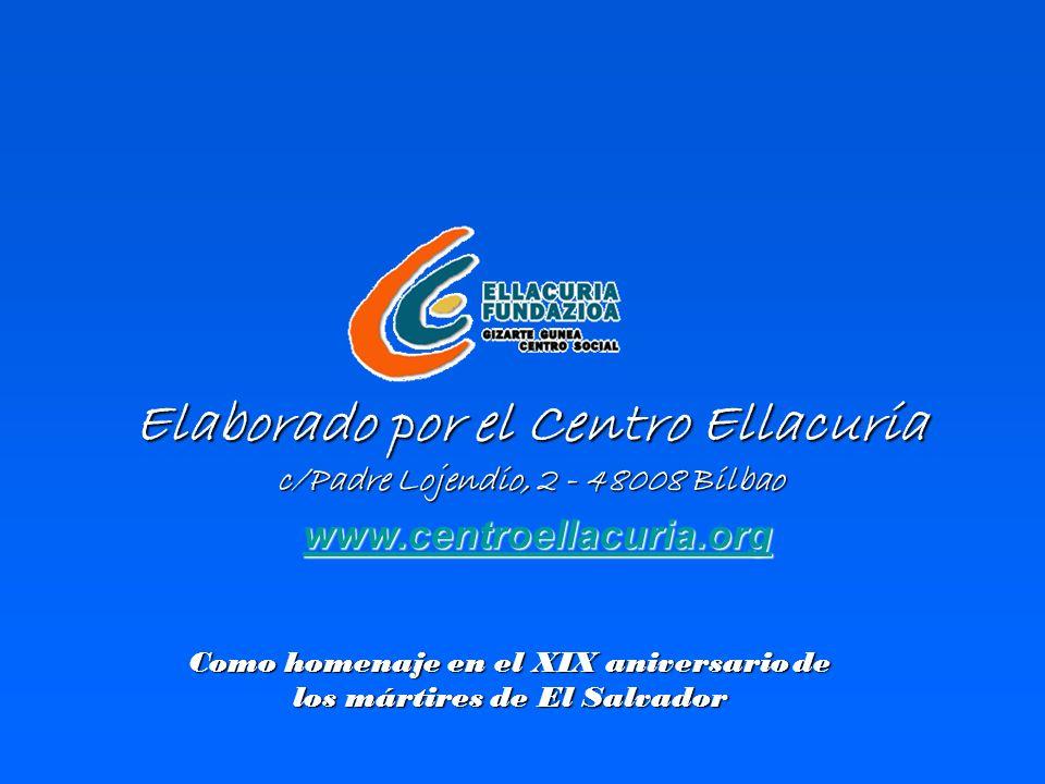 Elaborado por el Centro Ellacuria c/Padre Lojendio, 2 - 48008 Bilbao www.centroellacuria.org Como homenaje en el XIX aniversariode los mártires de El