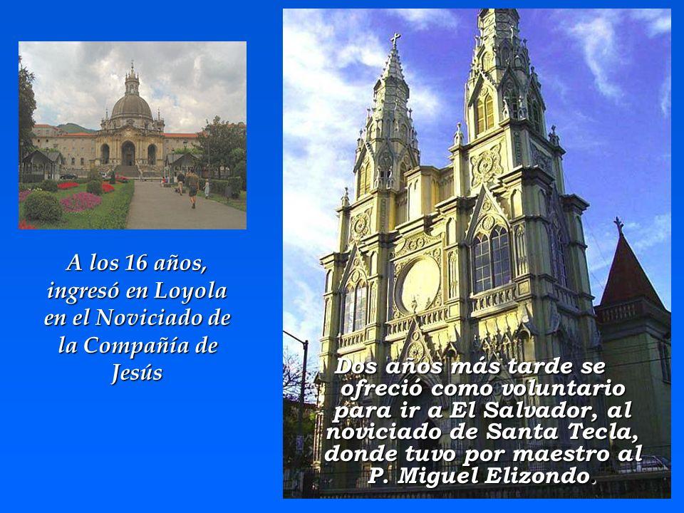 Dos años más tarde se ofreció como voluntario para ir a El Salvador, al noviciado de Santa Tecla, donde tuvo por maestro al P. Miguel Elizondo. A los