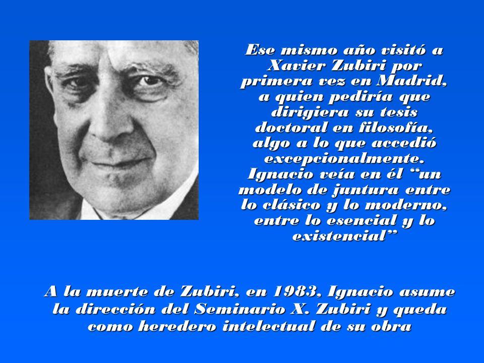 Ese mismo año visitó a Xavier Zubiri por primera vez en Madrid, a quien pediría que dirigiera su tesis doctoral en filosofía, algo a lo que accedió ex