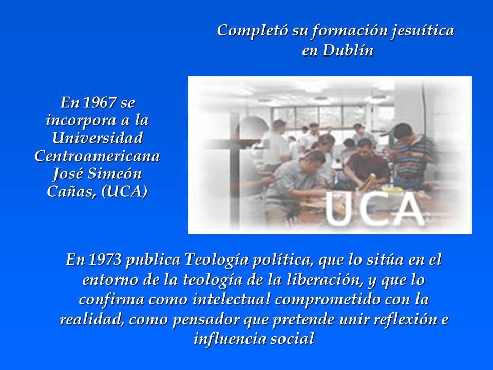En 1967 se incorpora a la Universidad Centroamericana José Simeón Cañas, (UCA) En 1973 publica Teología política, que lo sitúa en el entorno de la teo