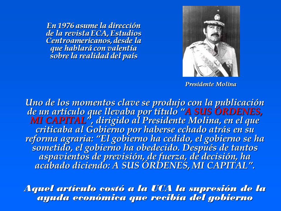 En 1976 asume la dirección de la revista ECA, Estudios Centroamericanos, desde la que hablará con valentía sobre la realidad del país Presidente Molin