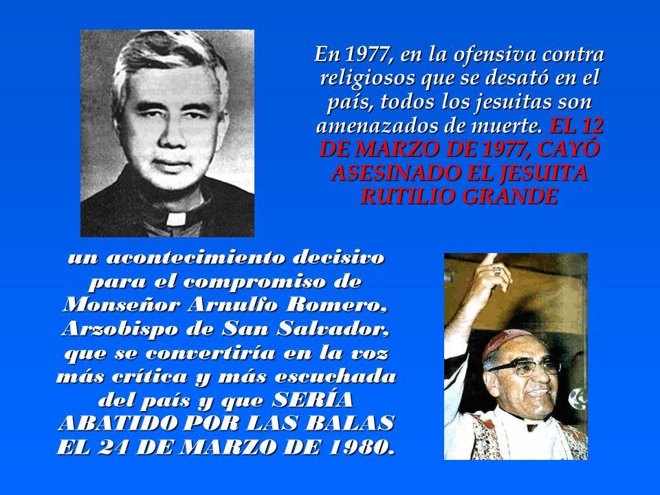 En 1977, en la ofensiva contra religiosos que se desató en el país, todos los jesuitas son amenazados de muerte. EL 12 DE MARZO DE 1977, CAYÓ ASESINAD