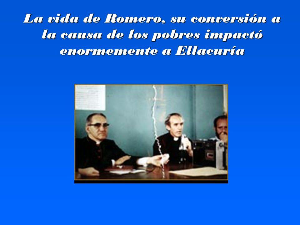 La vida de Romero, su conversión a la causa de los pobres impactó enormemente a Ellacuría